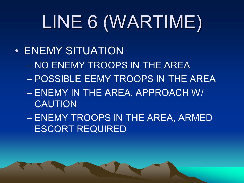 LINE 6 (WARTIME) ENEMY SITUATION NO ENEMY TROOPS IN THE AREA