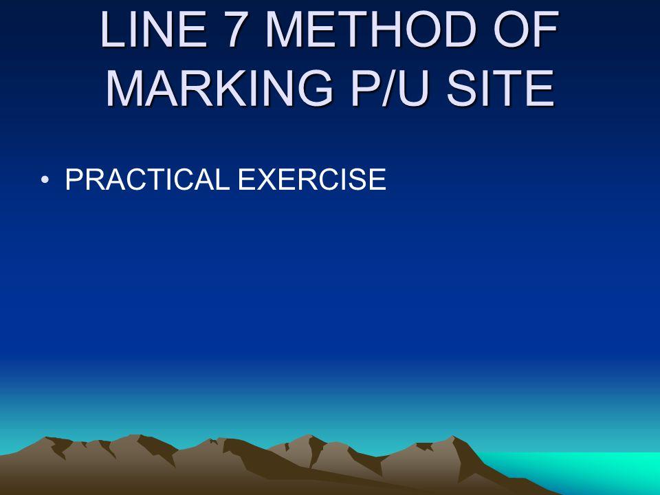 LINE 7 METHOD OF MARKING P/U SITE