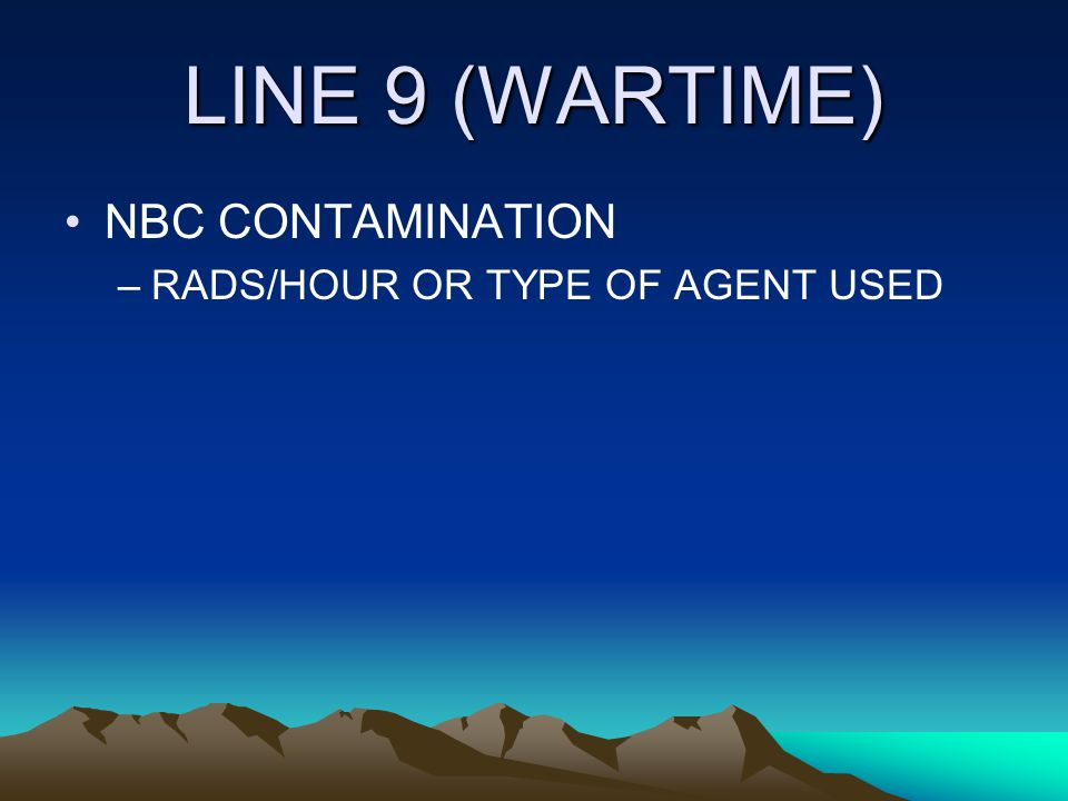 LINE 9 (WARTIME) NBC CONTAMINATION RADS/HOUR OR TYPE OF AGENT USED