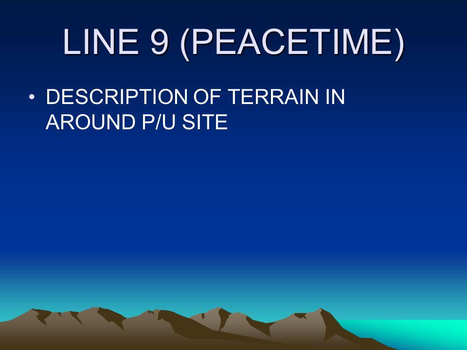 LINE 9 (PEACETIME) DESCRIPTION OF TERRAIN IN AROUND P/U SITE