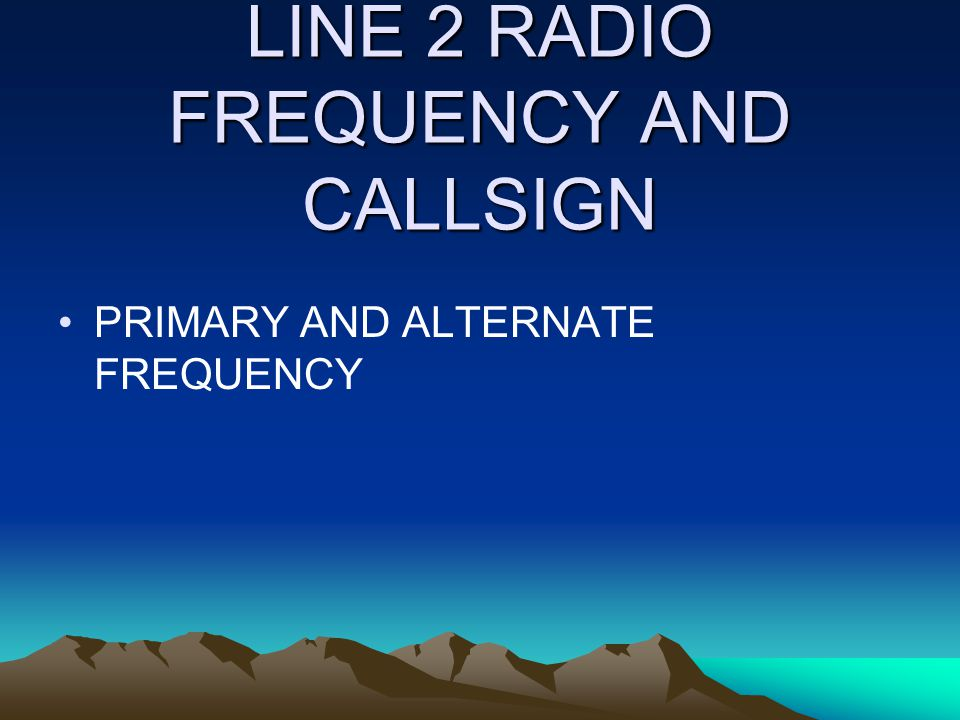LINE 2 RADIO FREQUENCY AND CALLSIGN