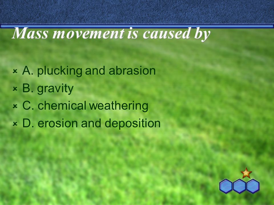 Mass movement is caused by