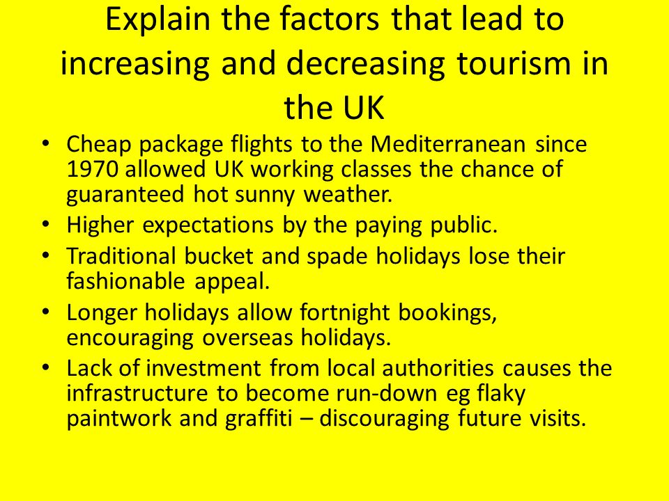 Explain the factors that lead to increasing and decreasing tourism in the UK