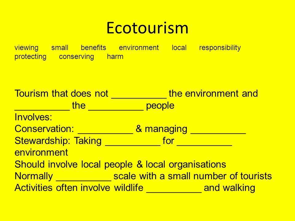 Ecotourism viewing small benefits environment local responsibility protecting conserving harm.