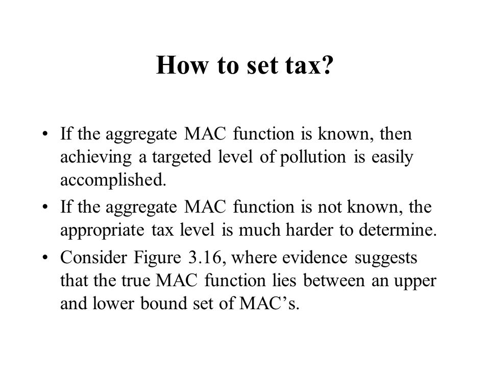 How to set tax If the aggregate MAC function is known, then achieving a targeted level of pollution is easily accomplished.