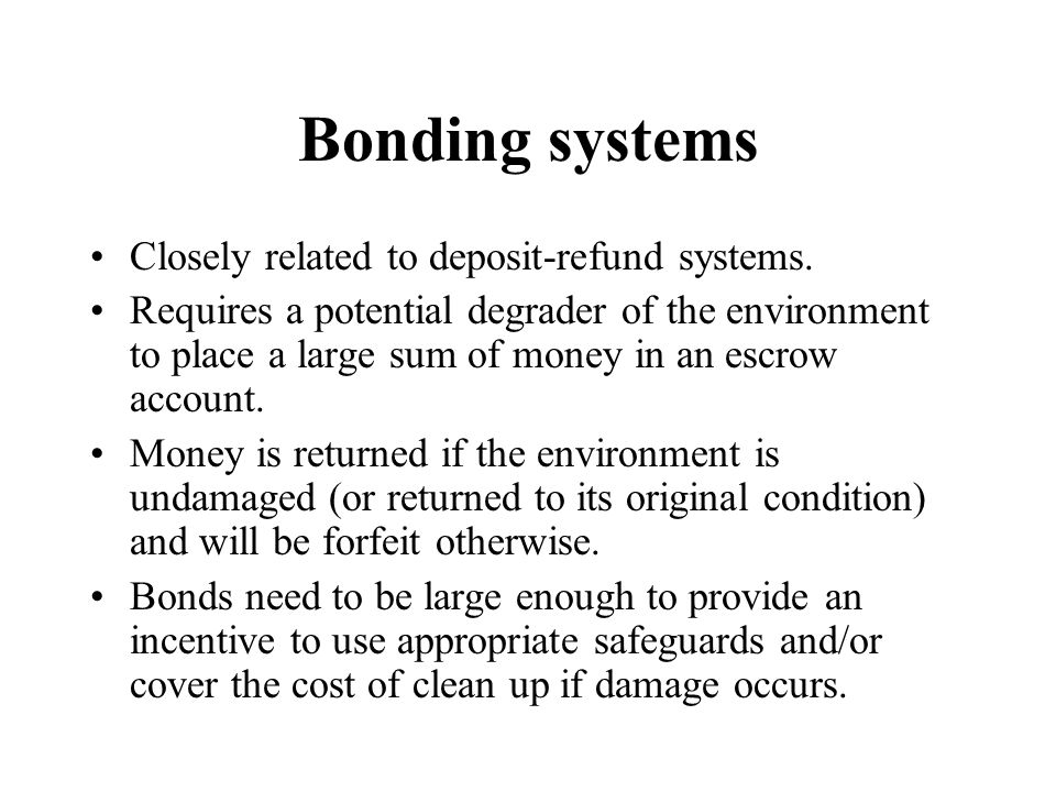 Bonding systems Closely related to deposit-refund systems.