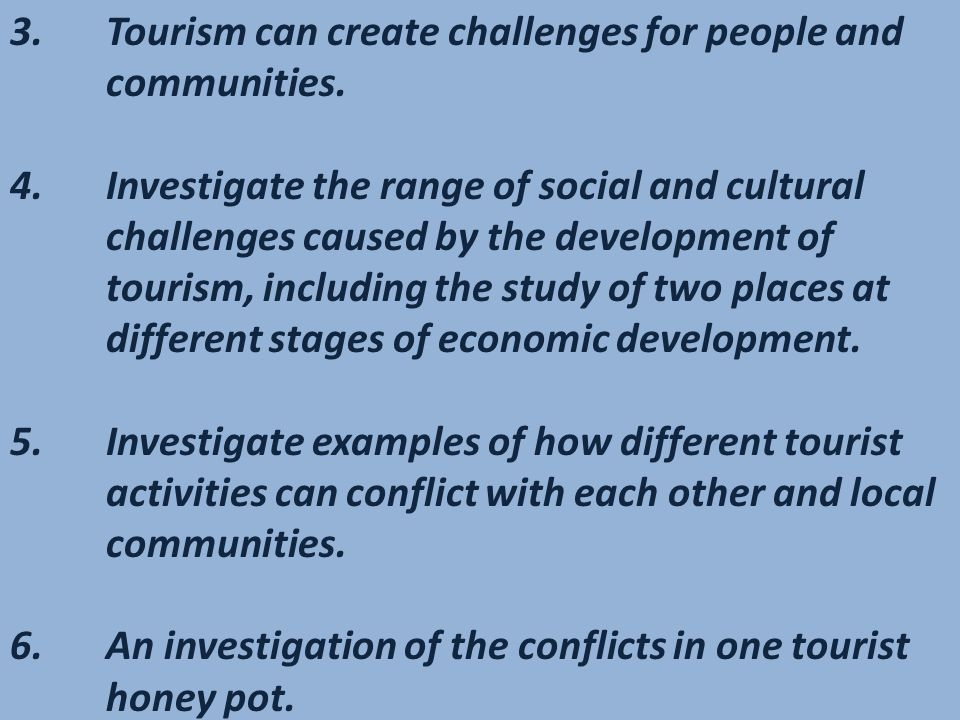 3. Tourism can create challenges for people and
