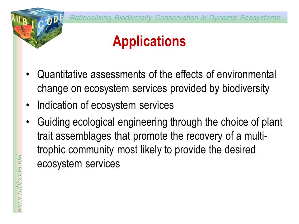 Applications Quantitative assessments of the effects of environmental change on ecosystem services provided by biodiversity.