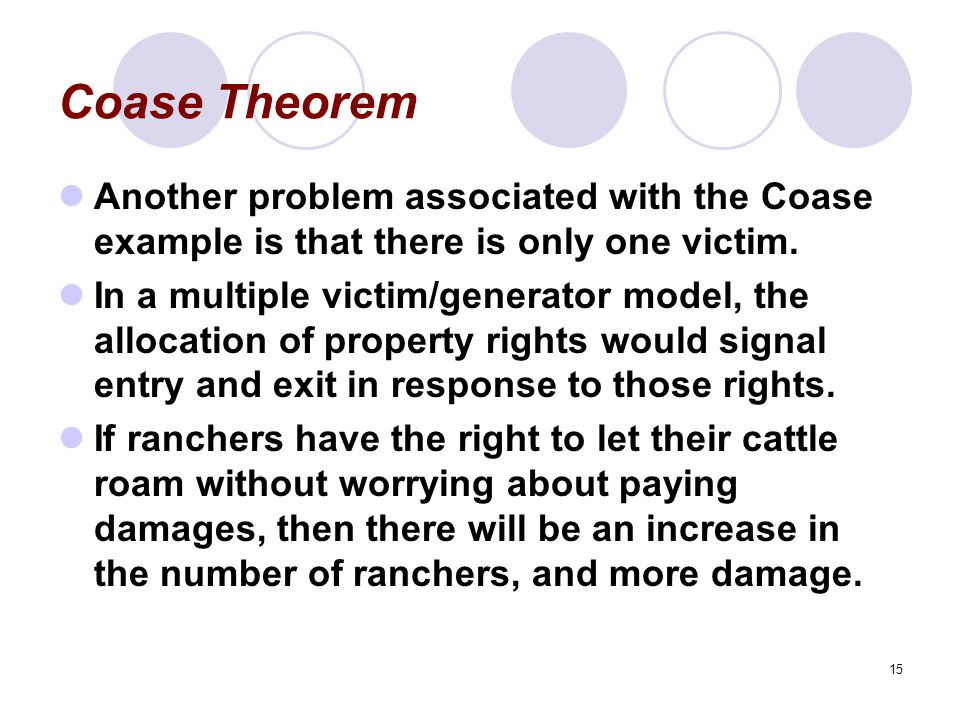 Coase Theorem Another problem associated with the Coase example is that there is only one victim.