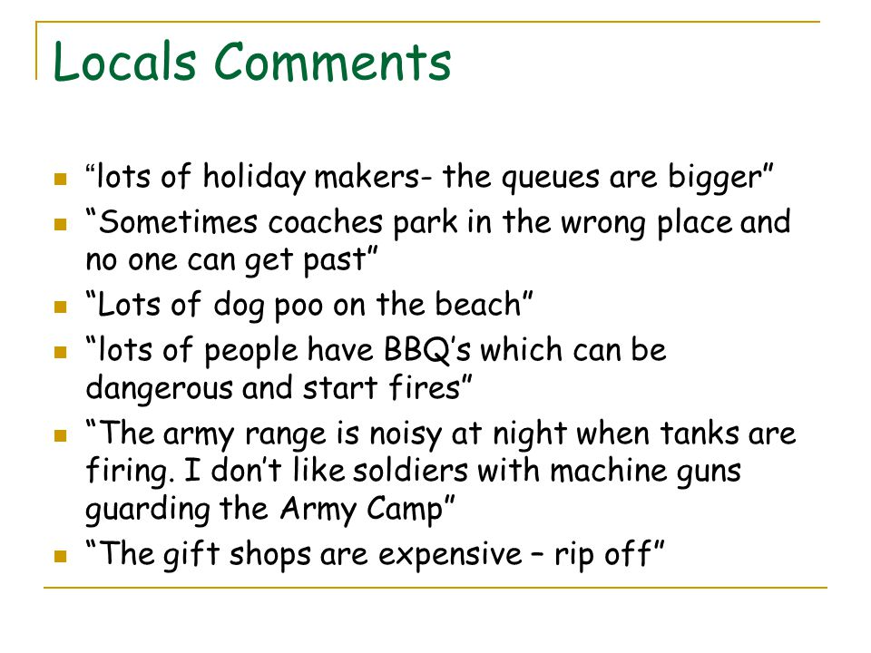 Locals Comments lots of holiday makers- the queues are bigger