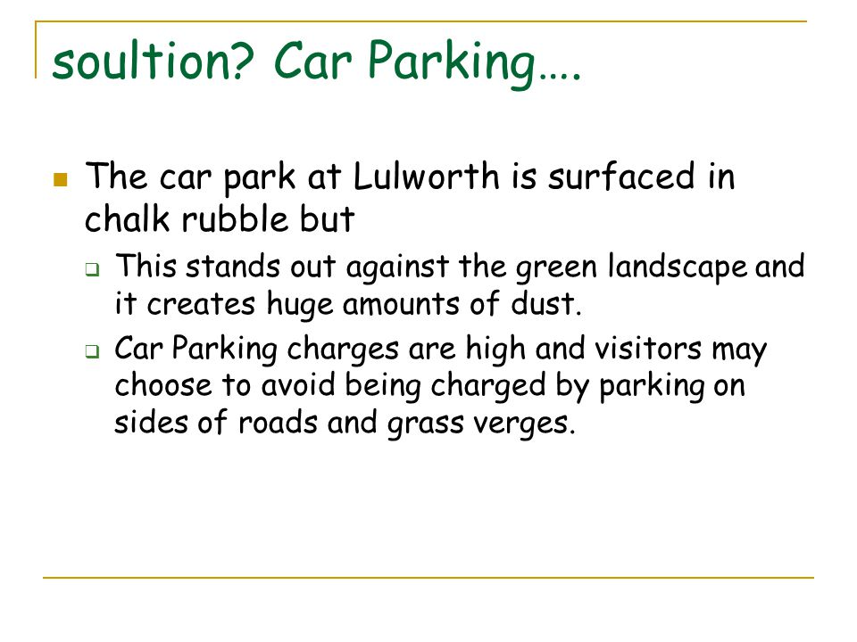 soultion Car Parking…. The car park at Lulworth is surfaced in chalk rubble but.