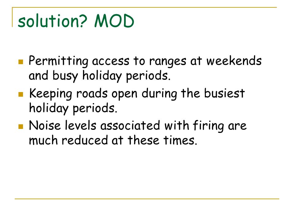 solution MOD Permitting access to ranges at weekends and busy holiday periods. Keeping roads open during the busiest holiday periods.