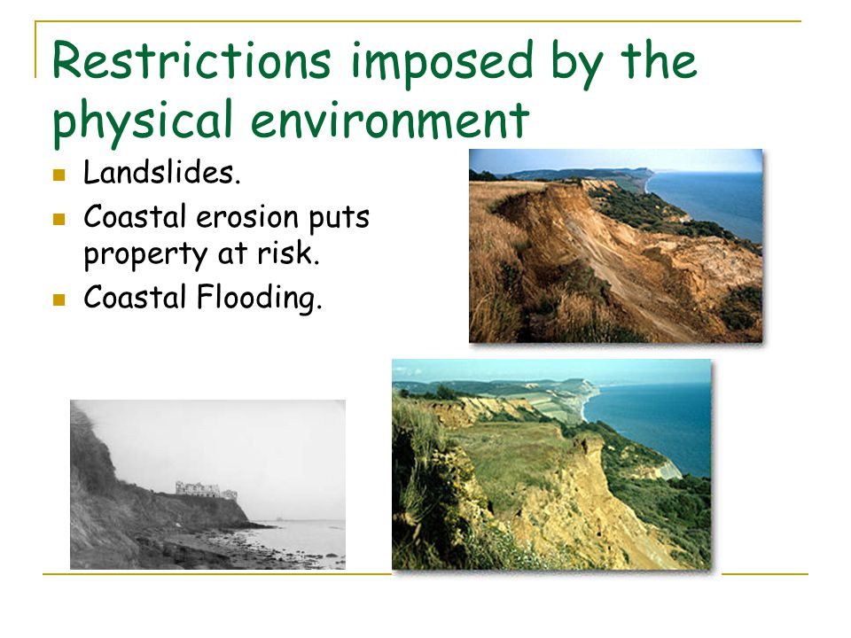 Restrictions imposed by the physical environment