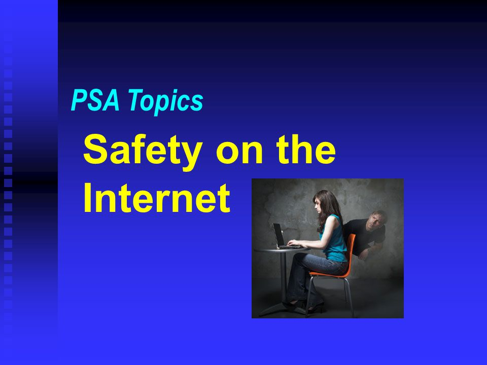 PSA Topics Safety on the Internet