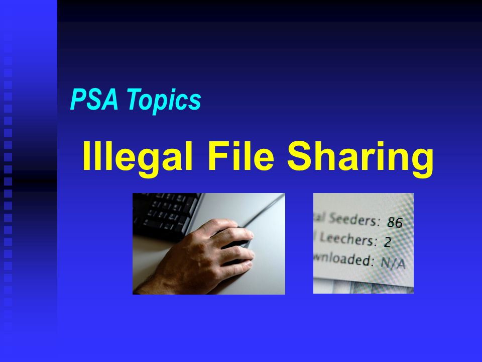 PSA Topics Illegal File Sharing