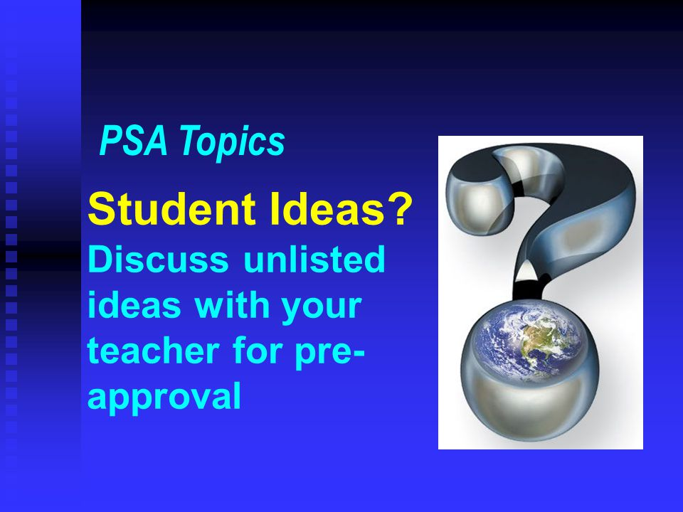 PSA Topics Student Ideas Discuss unlisted ideas with your teacher for pre-approval