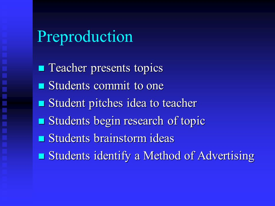 Preproduction Teacher presents topics Students commit to one