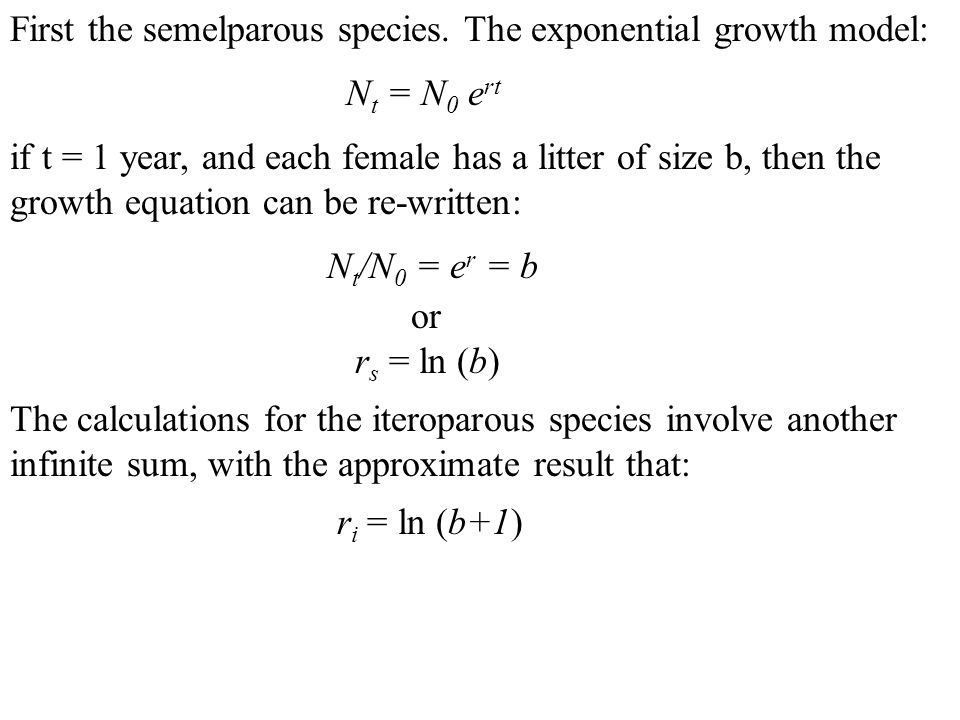 First the semelparous species. The exponential growth model: