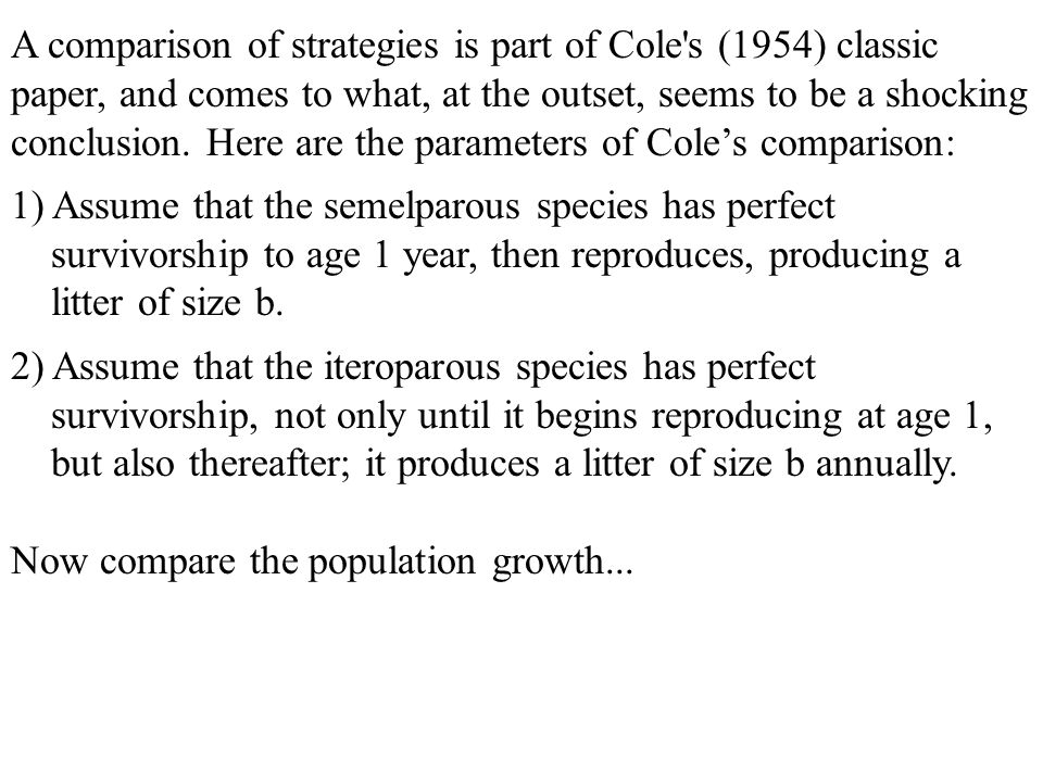 A comparison of strategies is part of Cole s (1954) classic paper, and comes to what, at the outset, seems to be a shocking conclusion. Here are the parameters of Cole's comparison: