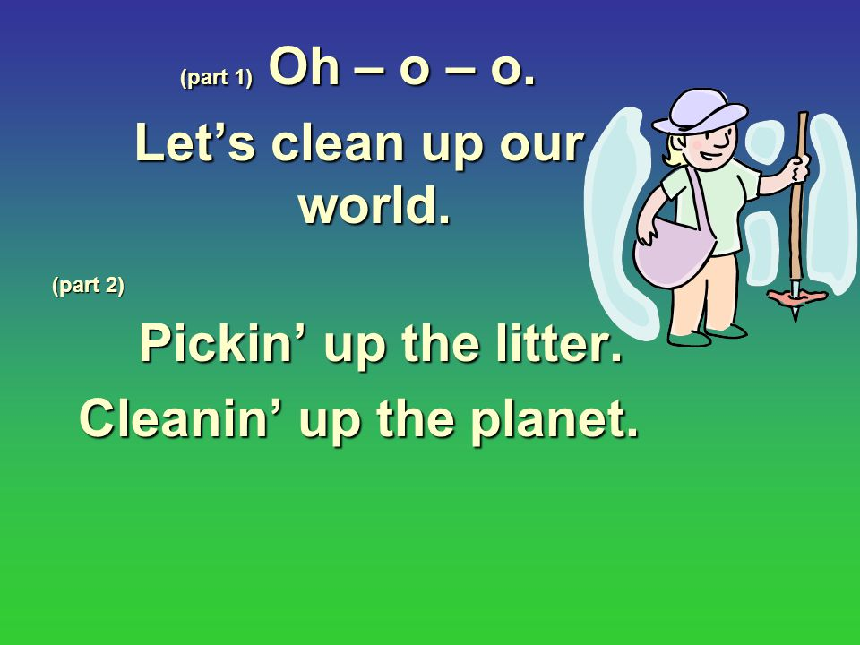 Let's clean up our world.
