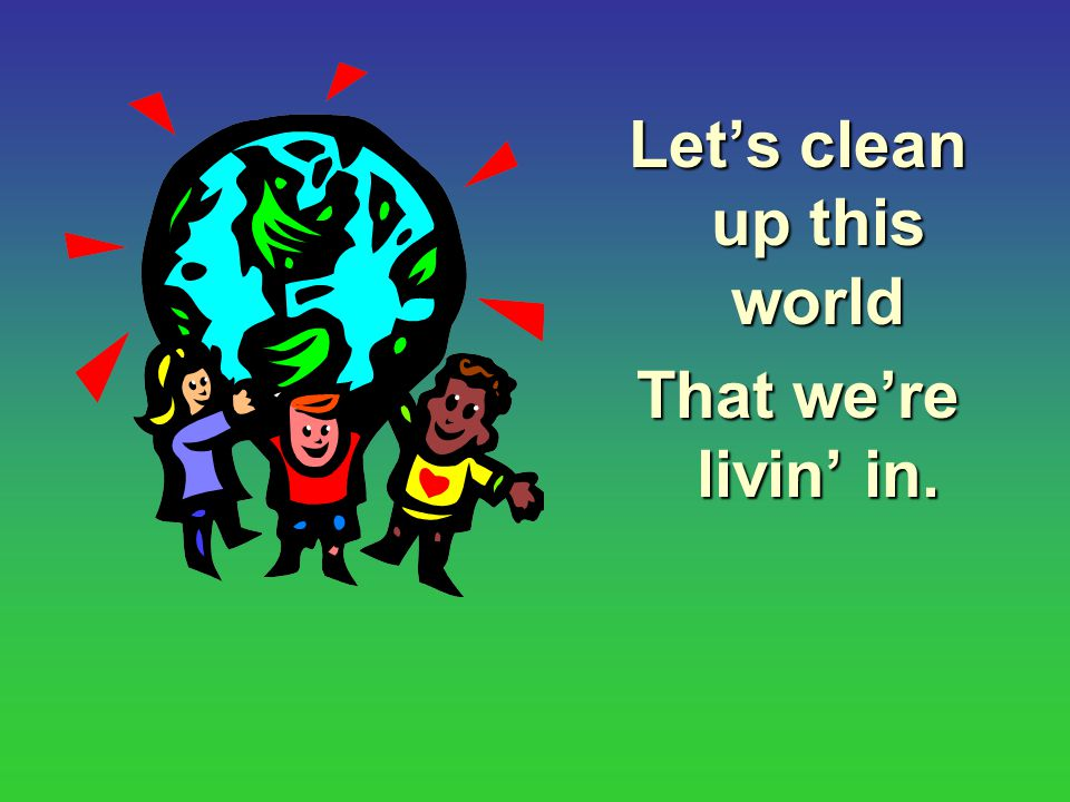 Let's clean up this world