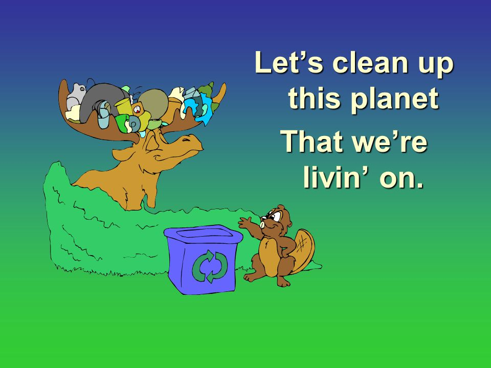 Let's clean up this planet