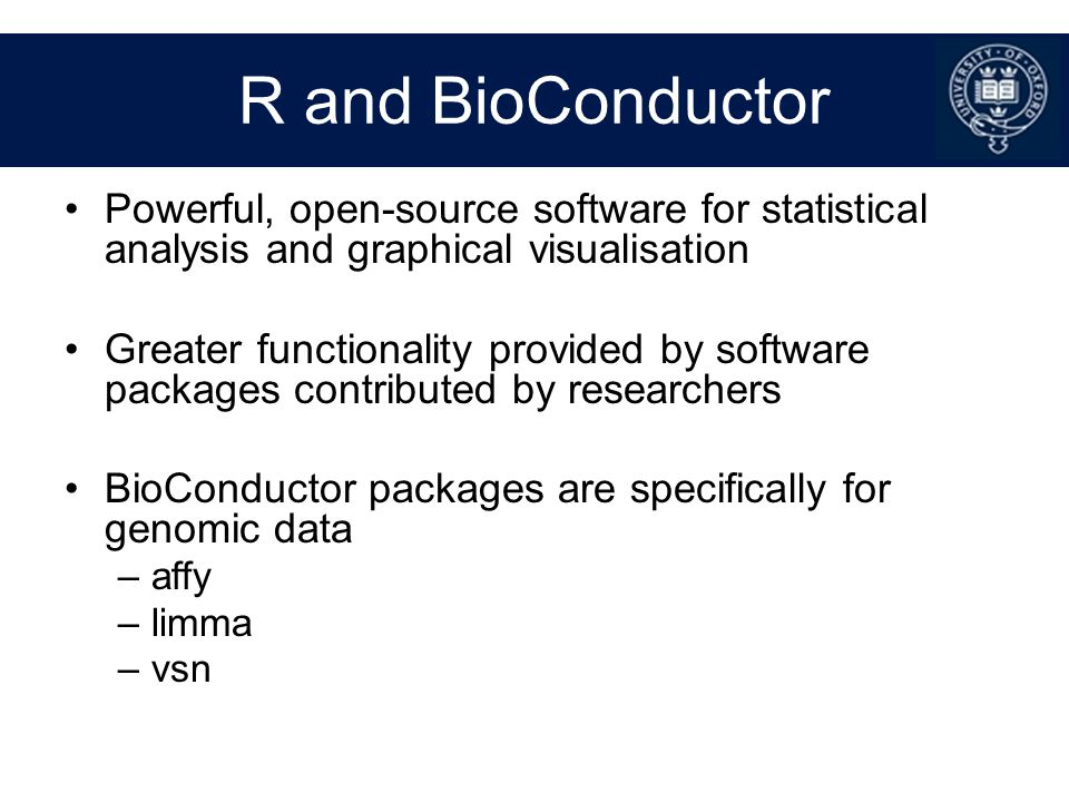 R and BioConductor Powerful, open-source software for statistical analysis and graphical visualisation.