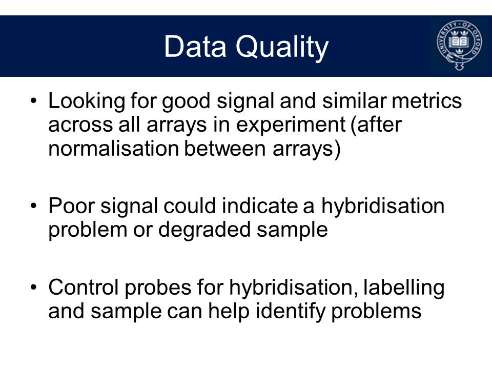 Data Quality Looking for good signal and similar metrics across all arrays in experiment (after normalisation between arrays)