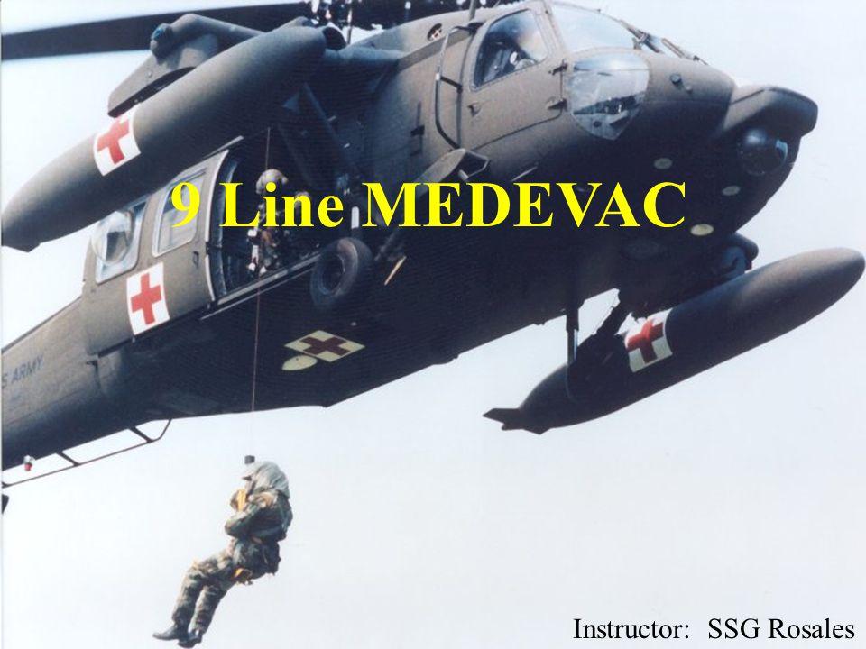 9 Line MEDEVAC Instructor: SSG Rosales