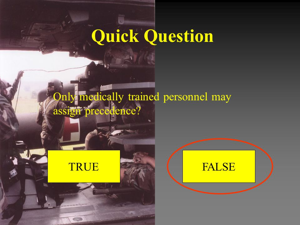 Quick Question Only medically trained personnel may assign precedence