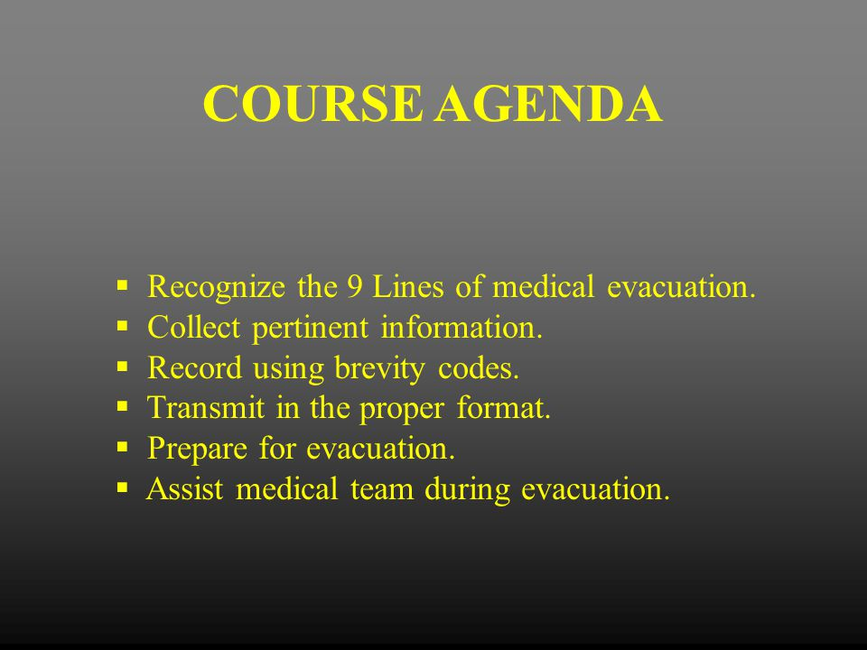 COURSE AGENDA Recognize the 9 Lines of medical evacuation.