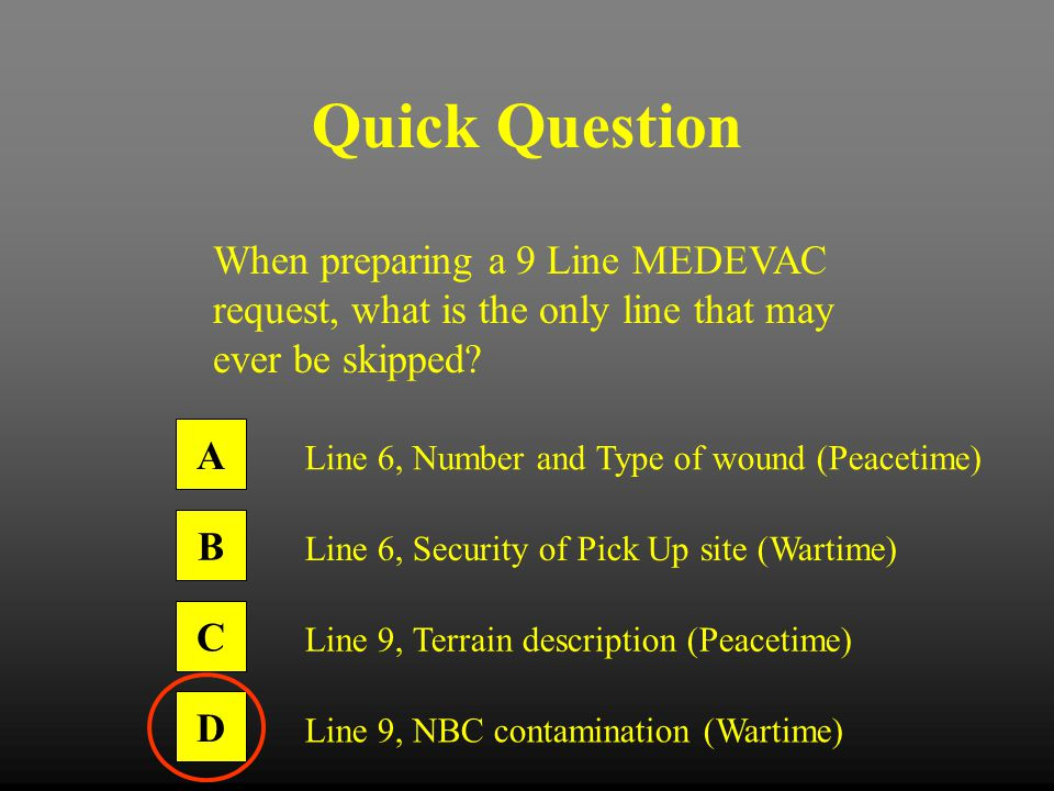 Quick Question When preparing a 9 Line MEDEVAC request, what is the only line that may ever be skipped