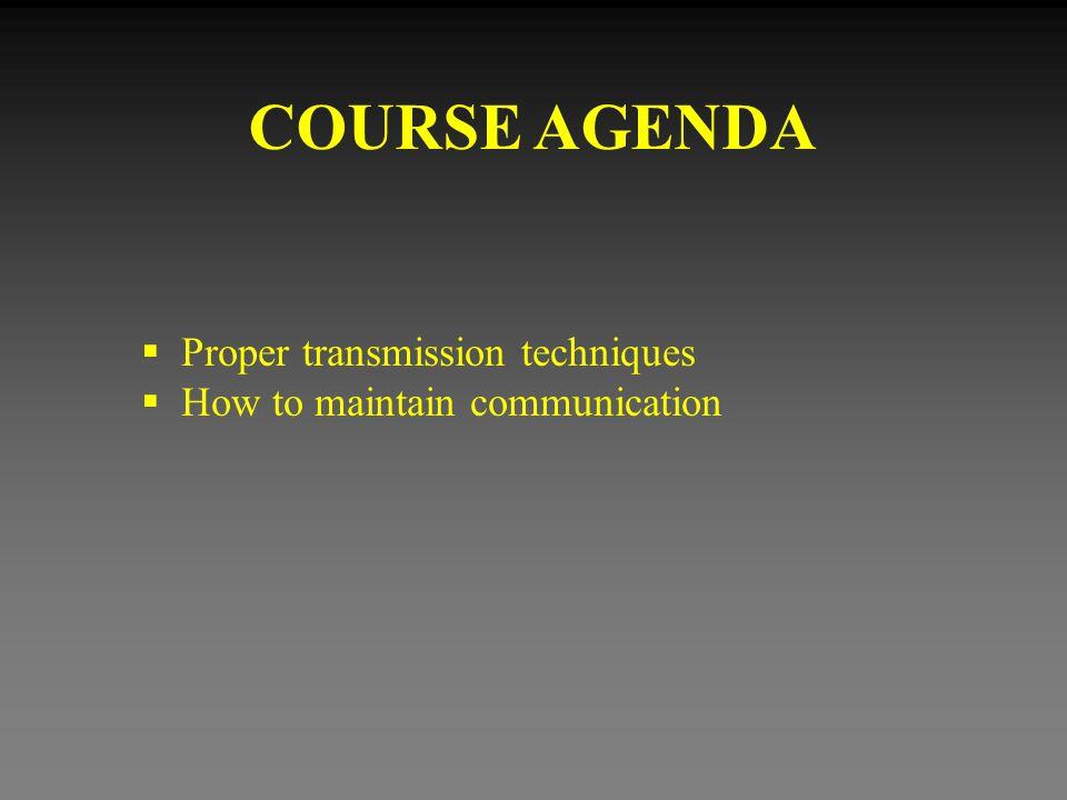 COURSE AGENDA Proper transmission techniques