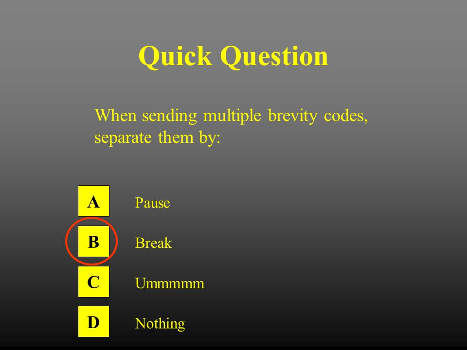 Quick Question When sending multiple brevity codes, separate them by: