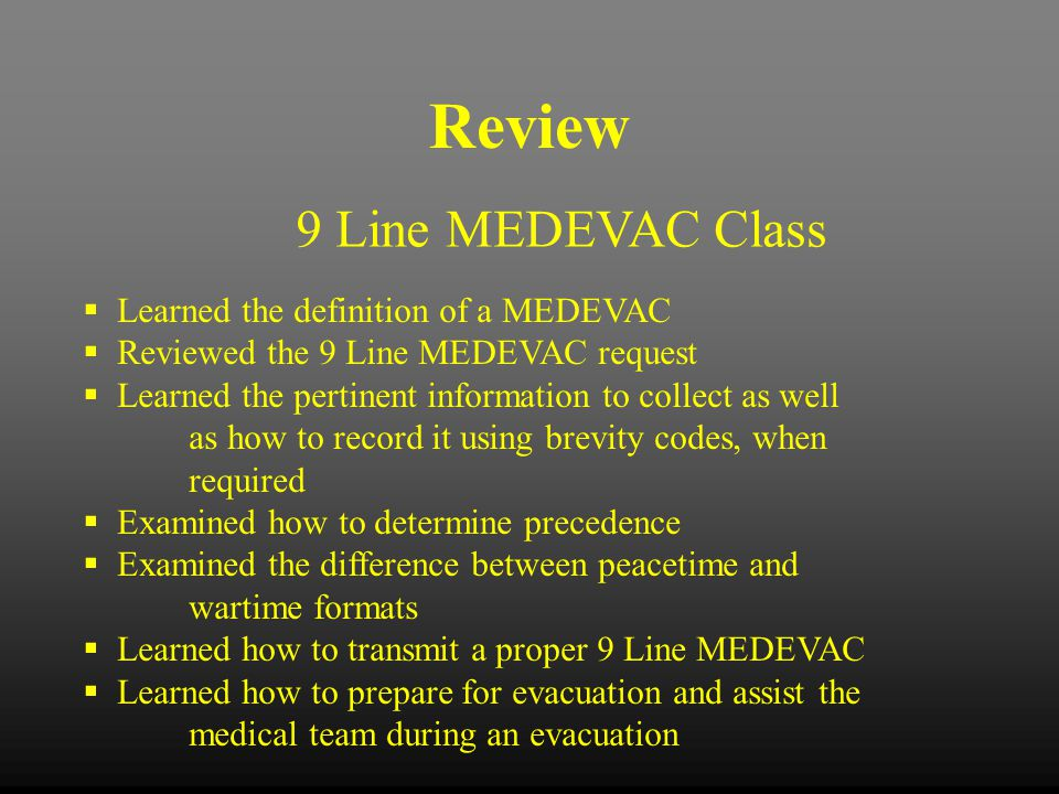 Review 9 Line MEDEVAC Class Learned the definition of a MEDEVAC