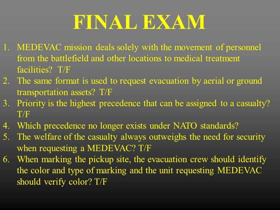FINAL EXAM MEDEVAC mission deals solely with the movement of personnel from the battlefield and other locations to medical treatment facilities T/F.