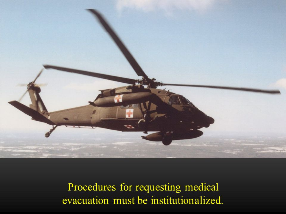 Procedures for requesting medical evacuation support must be institutionalized down to the unit level. The same format used to request aero medical evacuation is also used to request ground evacuation.