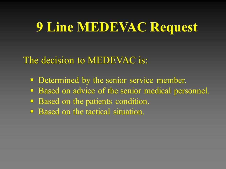 9 Line MEDEVAC Request The decision to MEDEVAC is: