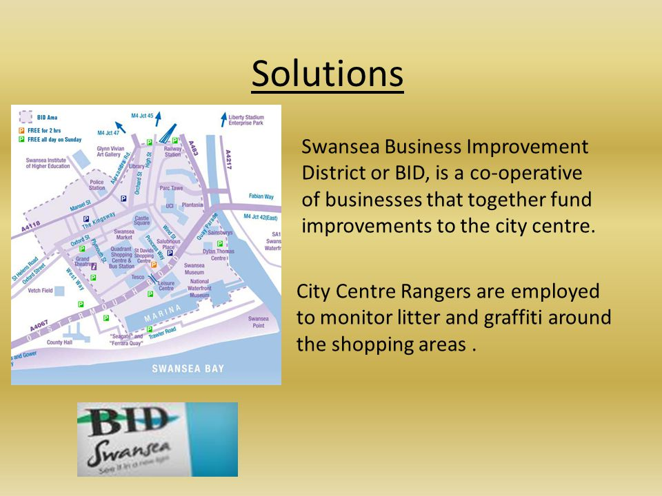 Solutions Swansea Business Improvement District or BID, is a co-operative of businesses that together fund improvements to the city centre.