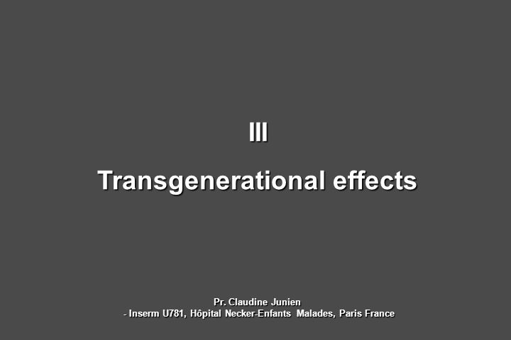 III Transgenerational effects