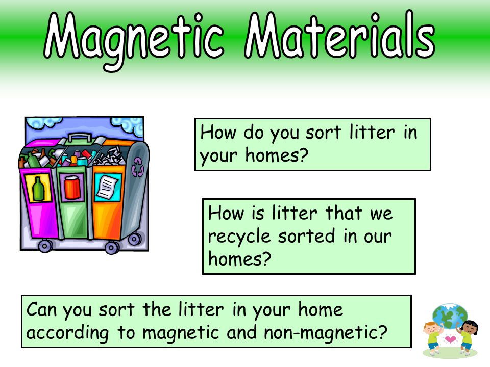 Magnetic Materials How do you sort litter in your homes