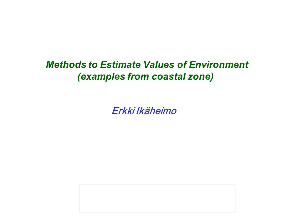 mikael hildén Methods to Estimate Values of Environment (examples from coastal zone) Erkki Ikäheimo