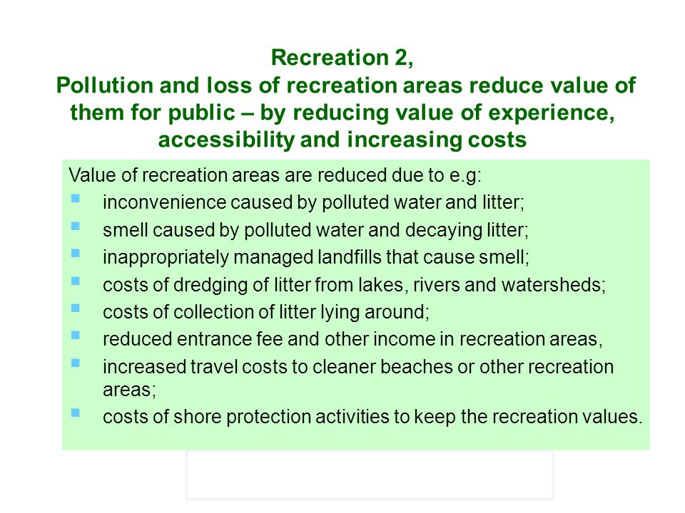 Recreation 2, Pollution and loss of recreation areas reduce value of them for public – by reducing value of experience, accessibility and increasing costs