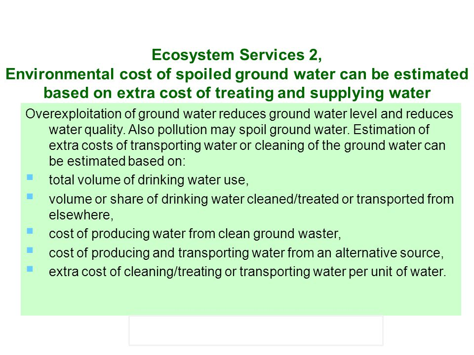 Ecosystem Services 2, Environmental cost of spoiled ground water can be estimated based on extra cost of treating and supplying water