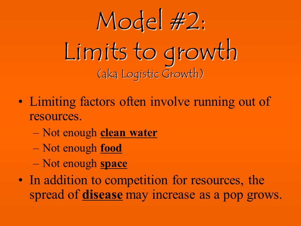 Model #2: Limits to growth (aka Logistic Growth)
