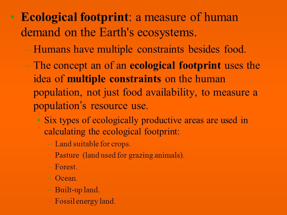 Ecological footprint: a measure of human demand on the Earth s ecosystems.