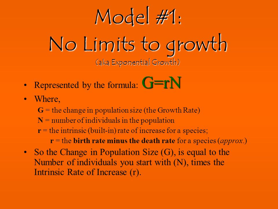 Model #1: No Limits to growth (aka Exponential Growth)