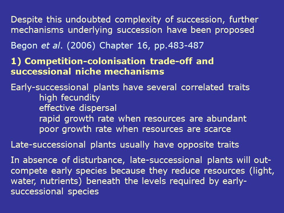 Despite this undoubted complexity of succession, further mechanisms underlying succession have been proposed