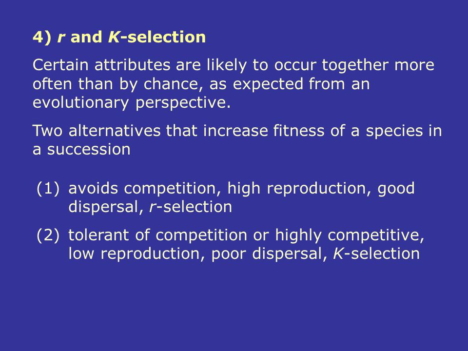 4) r and K-selection Certain attributes are likely to occur together more often than by chance, as expected from an evolutionary perspective.