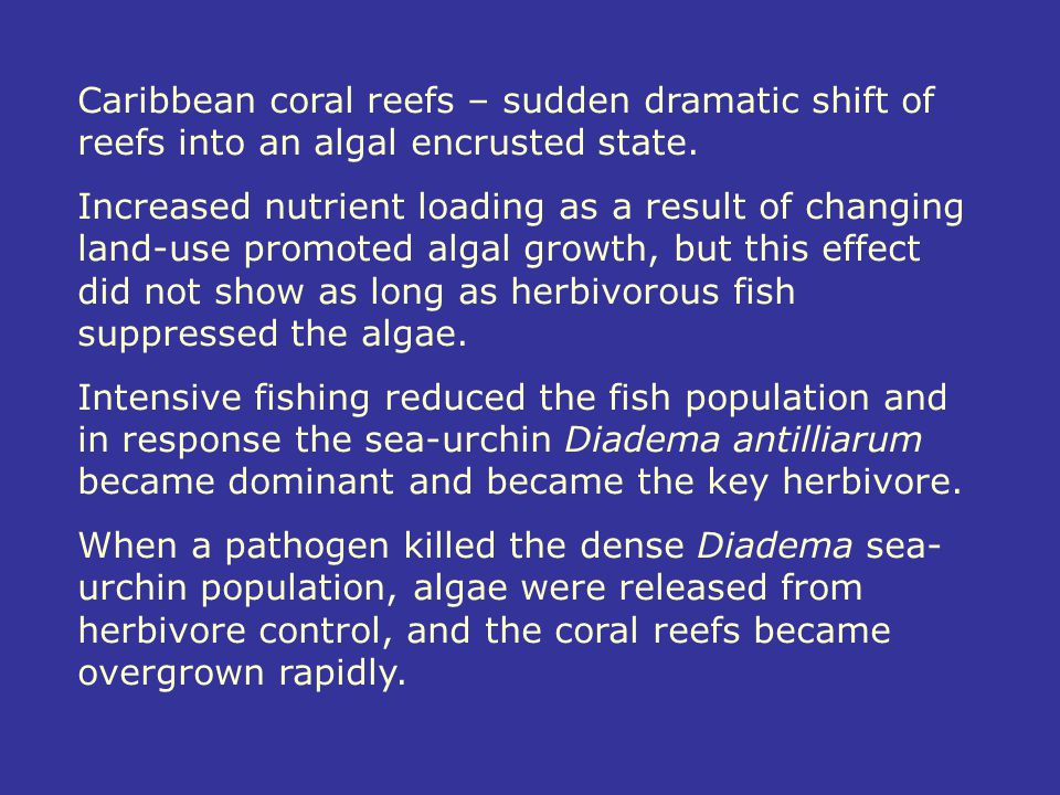 Caribbean coral reefs – sudden dramatic shift of reefs into an algal encrusted state.